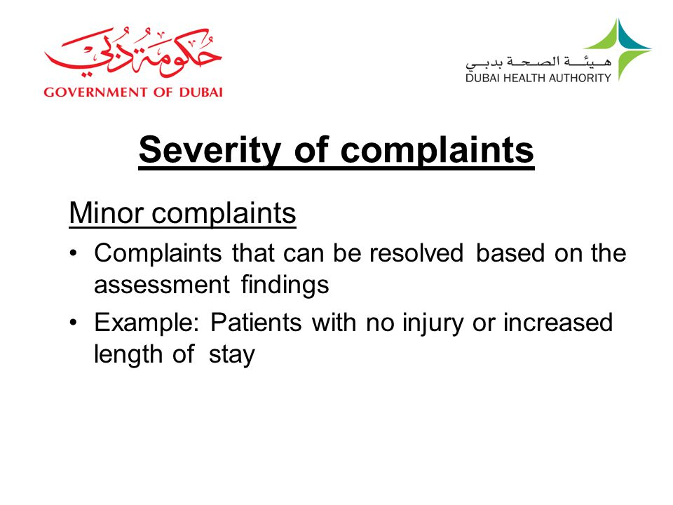 Severity of complaints Minor complaints Complaints that can be resolved based on the assessment findings Example: Patients with no injury or increased length of stay