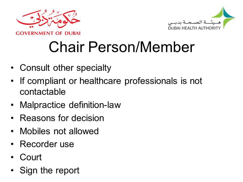 Chair Person/Member Consult other specialty If compliant or healthcare professionals is not contactable Malpractice definition-law Reasons for decision Mobiles not allowed Recorder use Court Sign the report