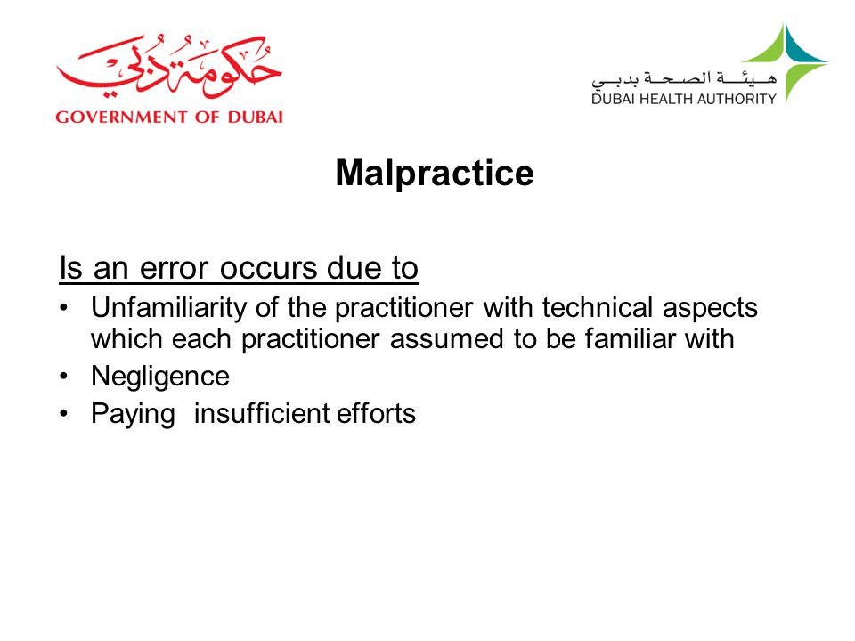 New Definition Malpractice Malpractice Is an error occurs due to Unfamiliarity of the practitioner with technical aspects which each practitioner assumed to be familiar with Negligence Paying insufficient efforts