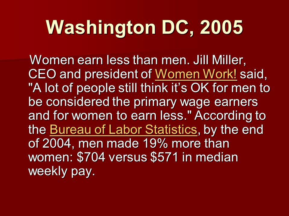 Washington DC, 2005 Women earn less than men.Jill Miller, CEO and president of Women Work.