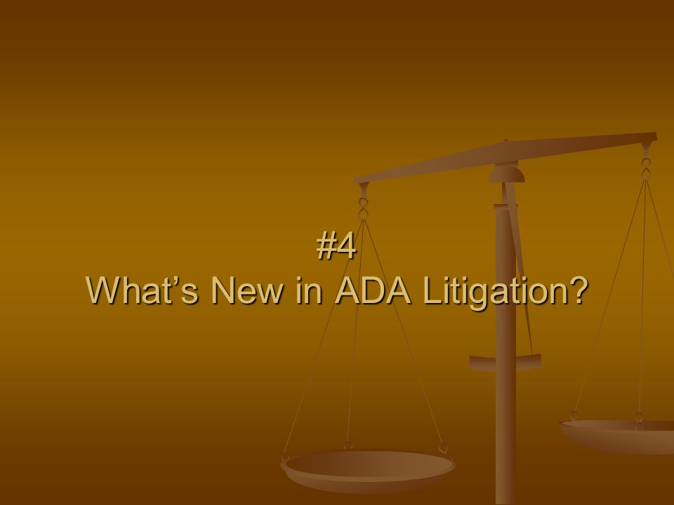 #4 What's New in ADA Litigation