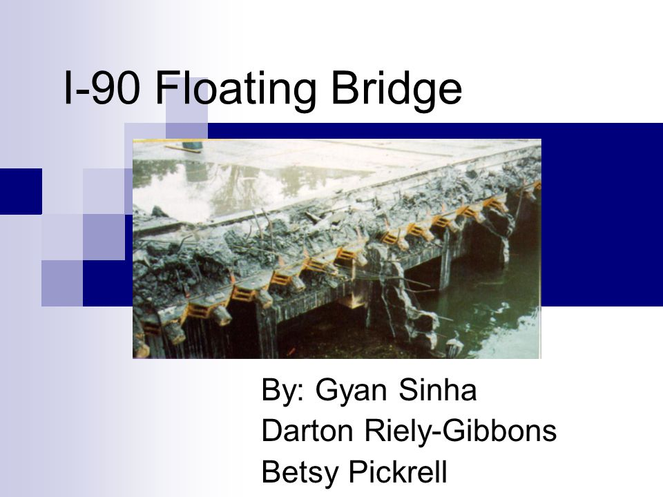 I-90 Floating Bridge By: Gyan Sinha Darton Riely-Gibbons Betsy Pickrell
