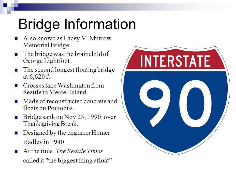 Bridge Information Also known as Lacey V. Murrow Memorial Bridge The bridge was the brainchild of George Lightfoot The second longest floating bridge