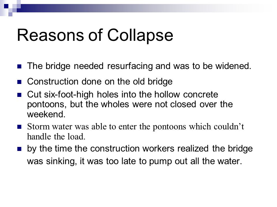 Reasons of Collapse The bridge needed resurfacing and was to be widened.