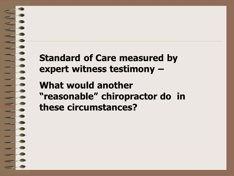Standard of Care measured by expert witness testimony – What would another reasonable chiropractor do in these circumstances