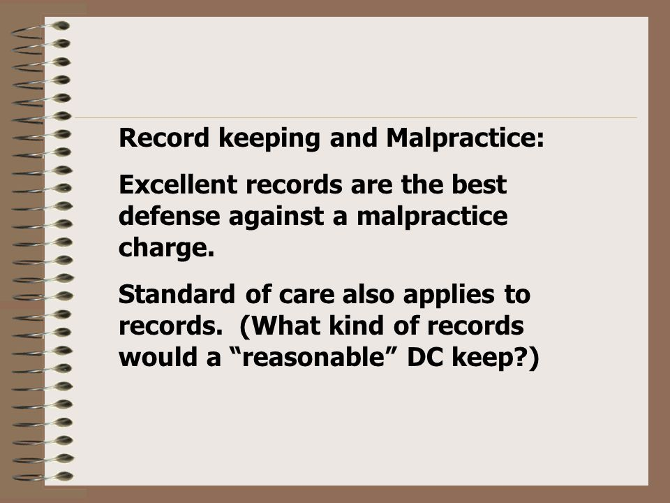 Record keeping and Malpractice: Excellent records are the best defense against a malpractice charge.