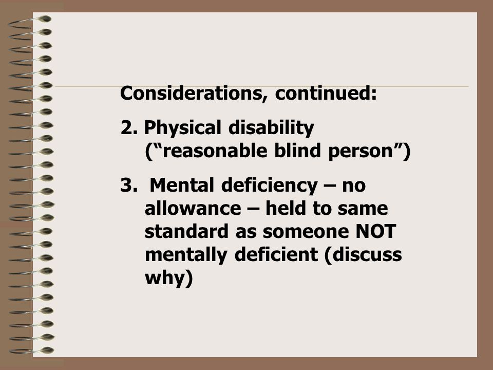 Considerations, continued: 2. Physical disability ( reasonable blind person ) 3.