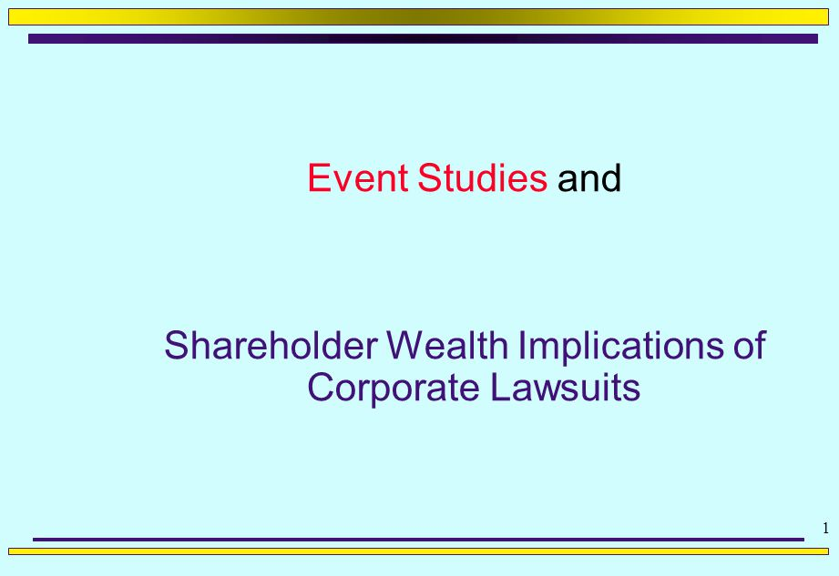 1 Event Studies and Shareholder Wealth Implications of Corporate Lawsuits