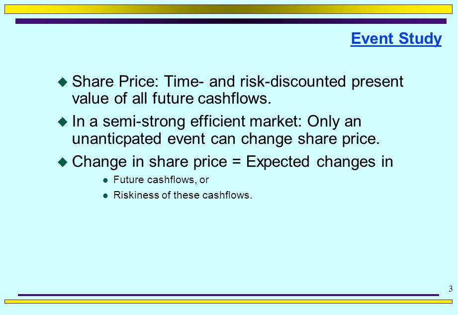 3 Event Study  Share Price: Time- and risk-discounted present value of all future cashflows.