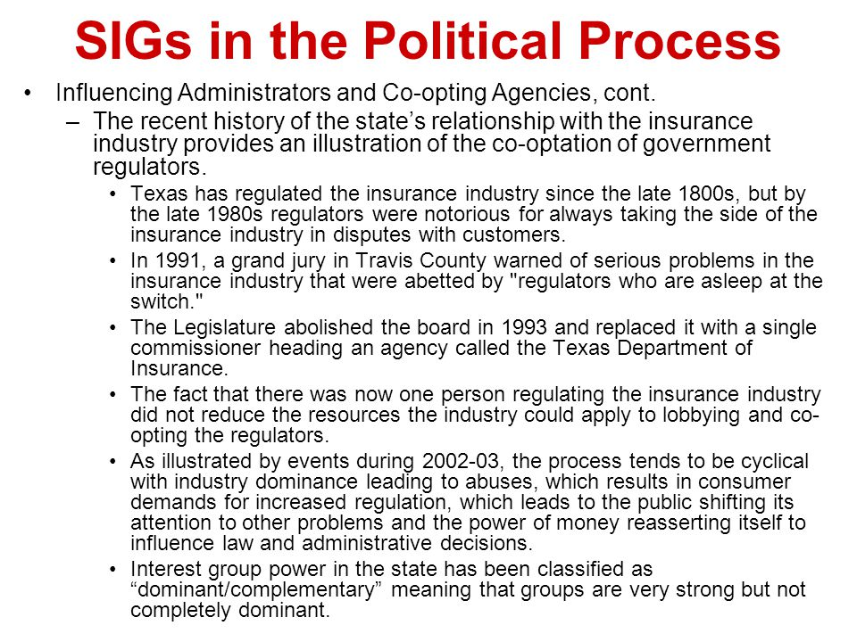 SIGs in the Political Process Influencing Administrators and Co-opting Agencies, cont. –The recent history of the state's relationship with the insura