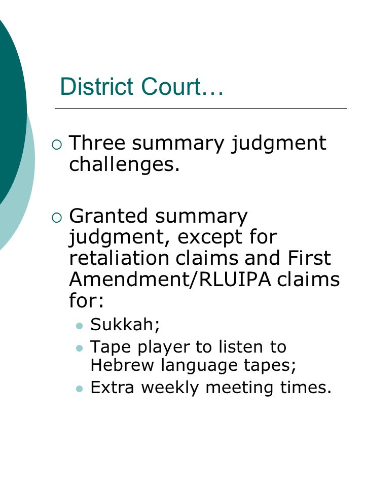 District Court…  Three summary judgment challenges.  Granted summary judgment, except for retaliation claims and First Amendment/RLUIPA claims for: