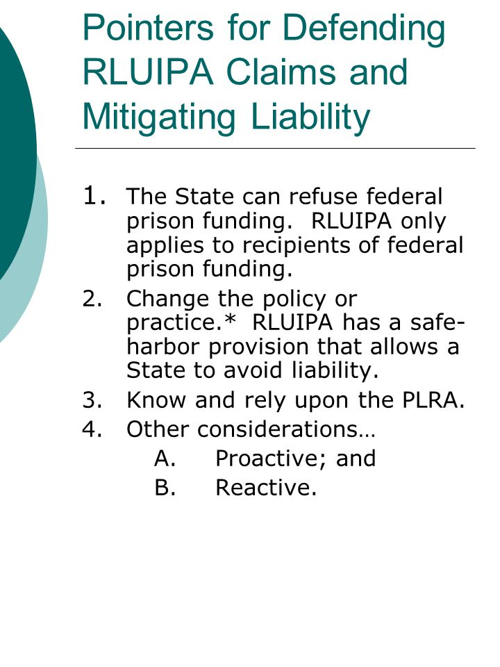 Pointers for Defending RLUIPA Claims and Mitigating Liability 1. The State can refuse federal prison funding. RLUIPA only applies to recipients of fed