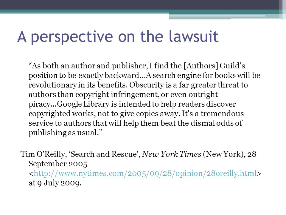 A perspective on the lawsuit As both an author and publisher, I find the [Authors] Guild s position to be exactly backward…A search engine for books will be revolutionary in its benefits.