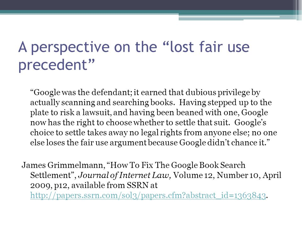 A perspective on the lost fair use precedent Google was the defendant; it earned that dubious privilege by actually scanning and searching books.