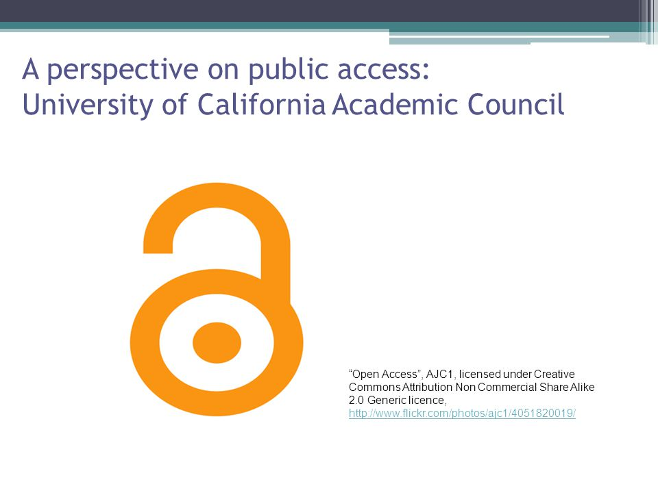 A perspective on public access: University of California Academic Council Open Access , AJC1, licensed under Creative Commons Attribution Non Commercial Share Alike 2.0 Generic licence, http://www.flickr.com/photos/ajc1/4051820019/ http://www.flickr.com/photos/ajc1/4051820019/