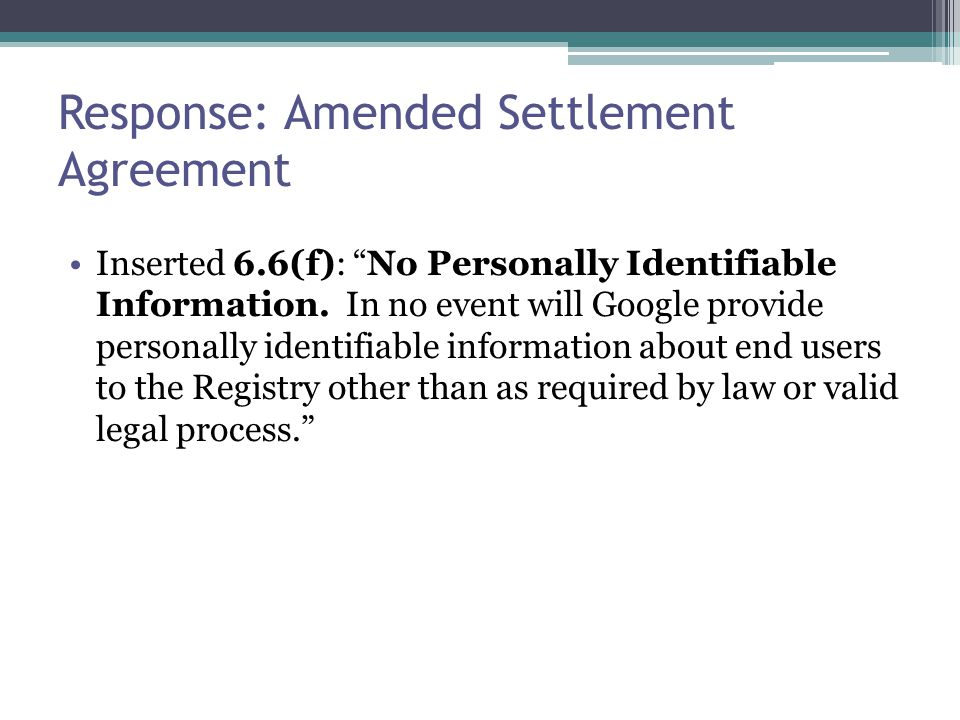 Response: Amended Settlement Agreement Inserted 6.6(f): No Personally Identifiable Information.