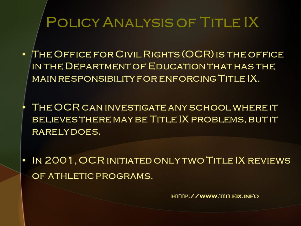 Policy Analysis of Title IX The Office for Civil Rights (OCR) is the office in the Department of Education that has the main responsibility for enforcing Title IX.