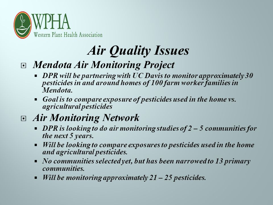 Air Quality Issues  Mendota Air Monitoring Project  DPR will be partnering with UC Davis to monitor approximately 30 pesticides in and around homes of 100 farm worker families in Mendota.