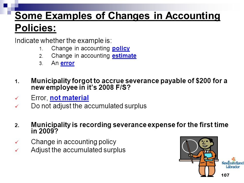 107 Some Examples of Changes in Accounting Policies: Indicate whether the example is: 1. Change in accounting policy 2. Change in accounting estimate