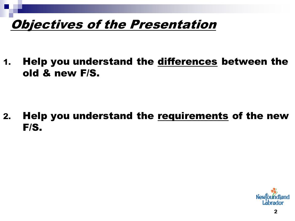 2 Objectives of the Presentation 1. Help you understand the differences between the old & new F/S. 2. Help you understand the requirements of the new