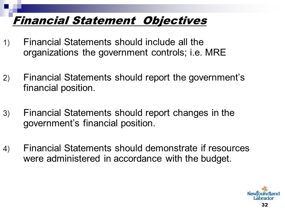 32 Financial Statement Objectives 1) Financial Statements should include all the organizations the government controls; i.e. MRE 2) Financial Statemen