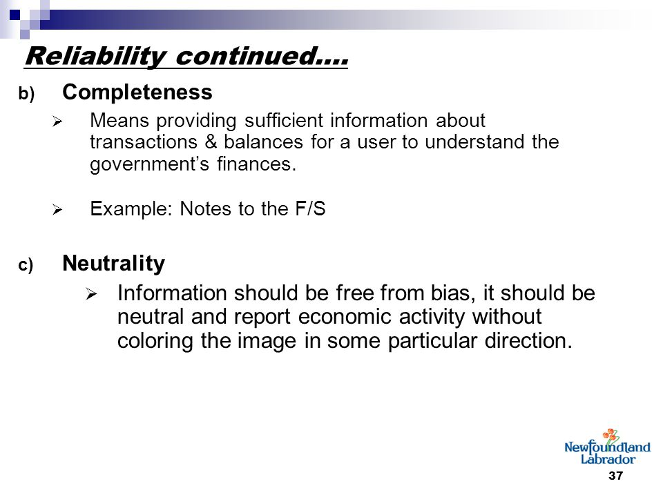 37 Reliability continued…. b) Completeness  Means providing sufficient information about transactions & balances for a user to understand the governm