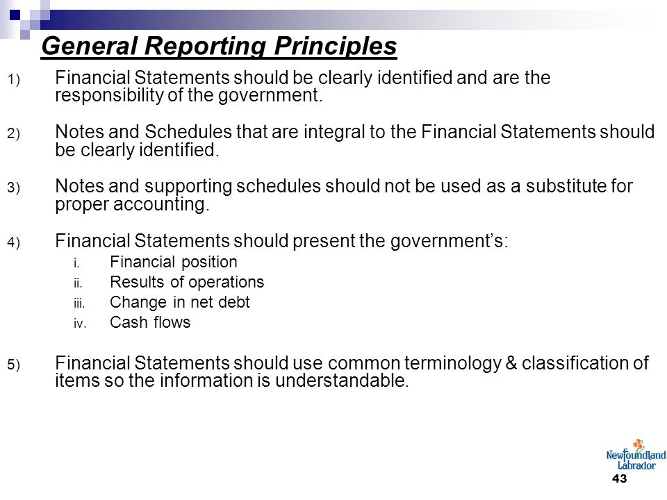 43 General Reporting Principles 1) Financial Statements should be clearly identified and are the responsibility of the government. 2) Notes and Schedu