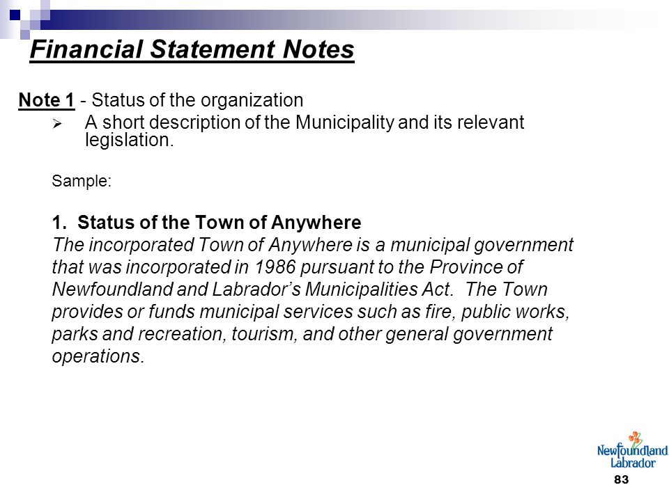 83 Financial Statement Notes Note 1 - Status of the organization  A short description of the Municipality and its relevant legislation. Sample: 1. St