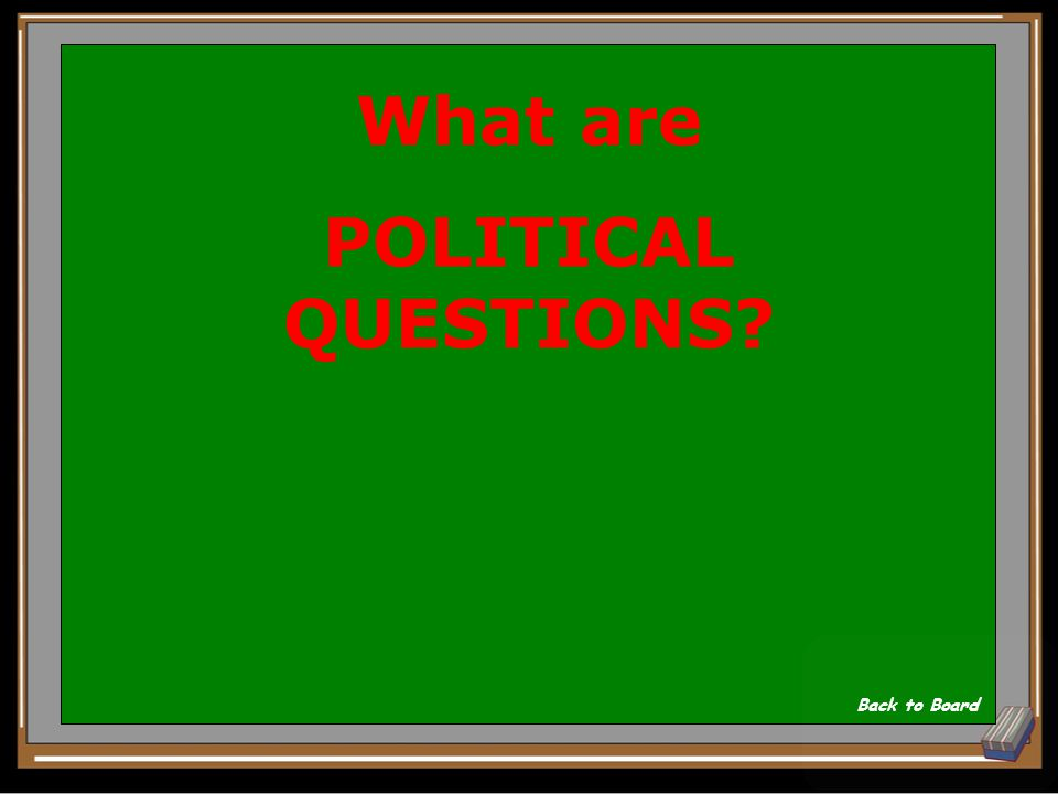 Issues which are more appropriately decided at the ballot box or by the President and/or Congress Show Answer