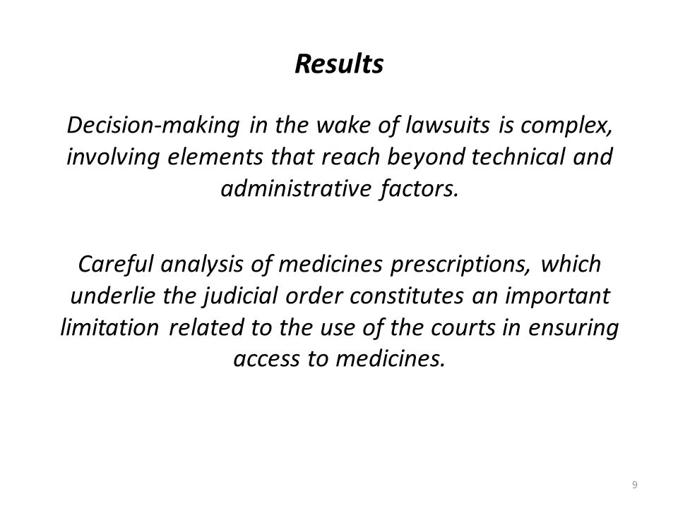 10 Results Figure 1 shows the decision-making flow resulting from a lawsuit, considering that medicines must be provided with the best available evidence on efficacy and safety, vis-a-vis its therapeutic indication.