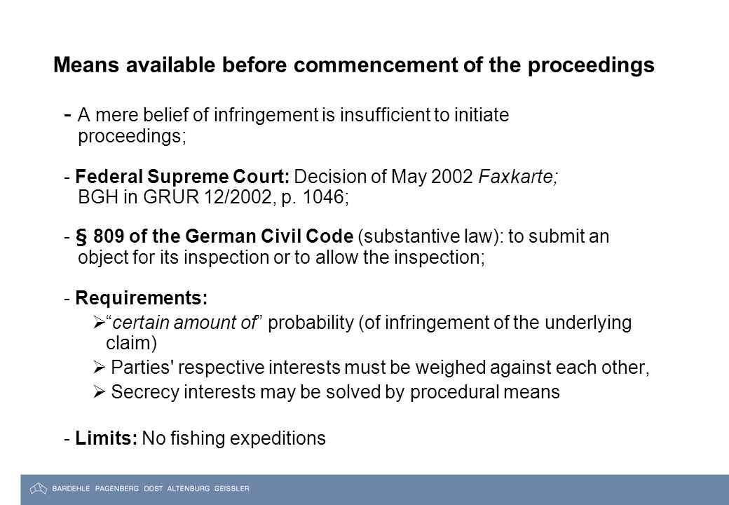 Means available before commencement of the proceedings - A mere belief of infringement is insufficient to initiate proceedings; - Federal Supreme Court: Decision of May 2002 Faxkarte; BGH in GRUR 12/2002, p.