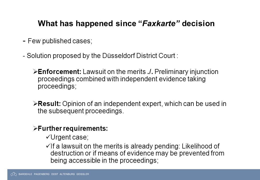 What has happened since Faxkarte decision - Few published cases; - Solution proposed by the Düsseldorf District Court :  Enforcement: Lawsuit on the merits./.