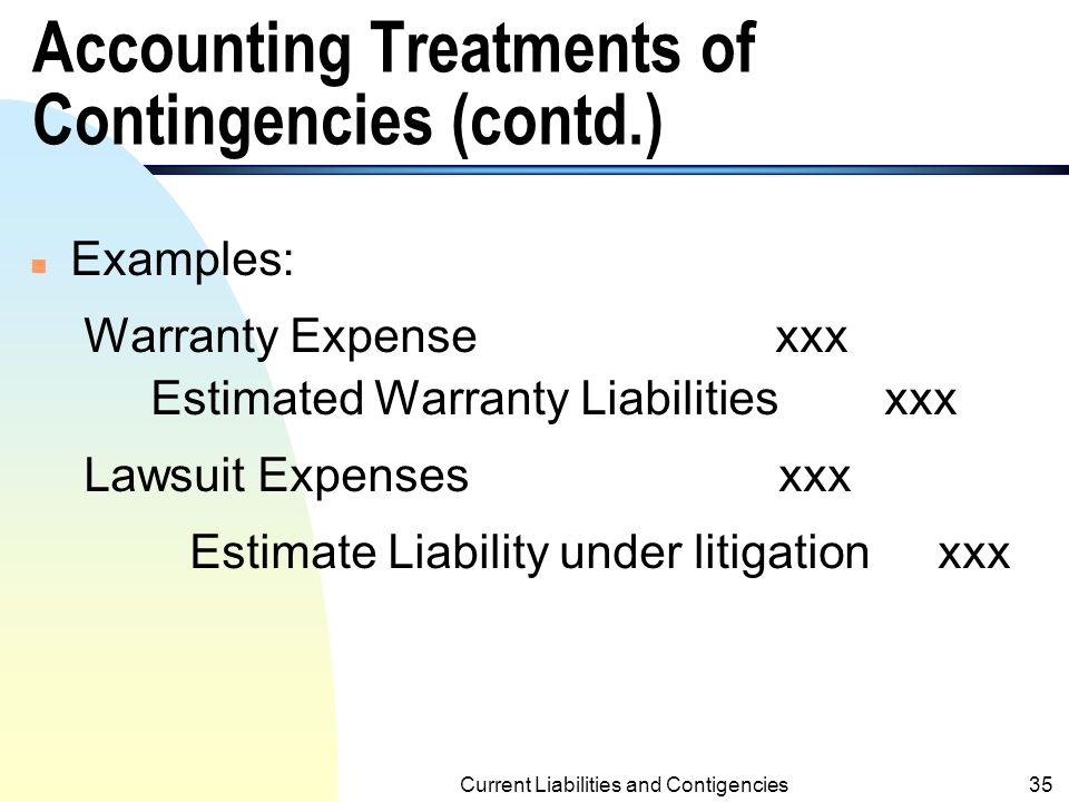 Current Liabilities and Contigencies34 Accounting Treatments of Contingencies (contd.) n If the future event(s) is(are) a.