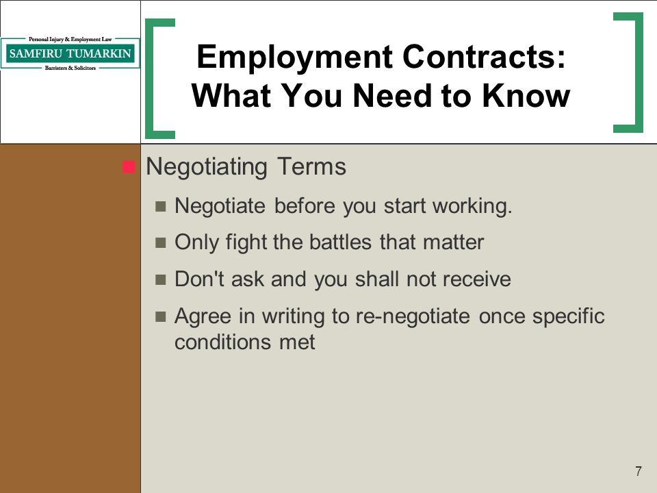 7 Employment Contracts: What You Need to Know Negotiating Terms Negotiate before you start working. Only fight the battles that matter Don't ask and y