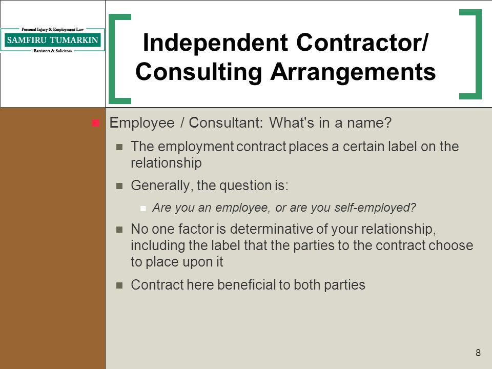 8 Independent Contractor/ Consulting Arrangements Employee / Consultant: What's in a name? The employment contract places a certain label on the relat