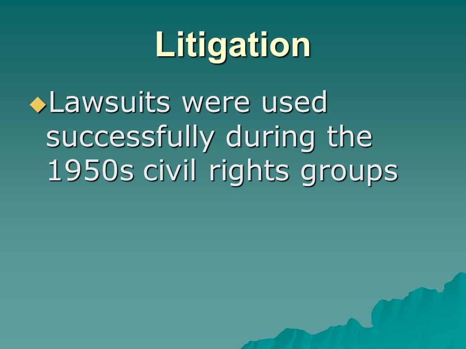 Litigation  Lawsuits were used successfully during the 1950s civil rights groups