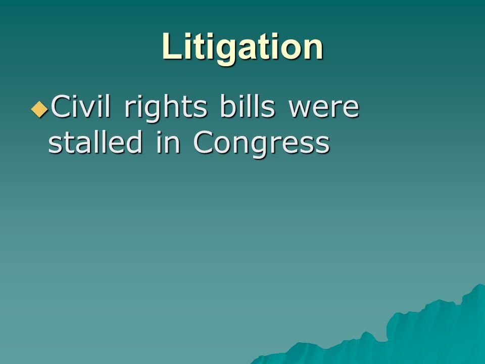 Litigation  Civil rights bills were stalled in Congress