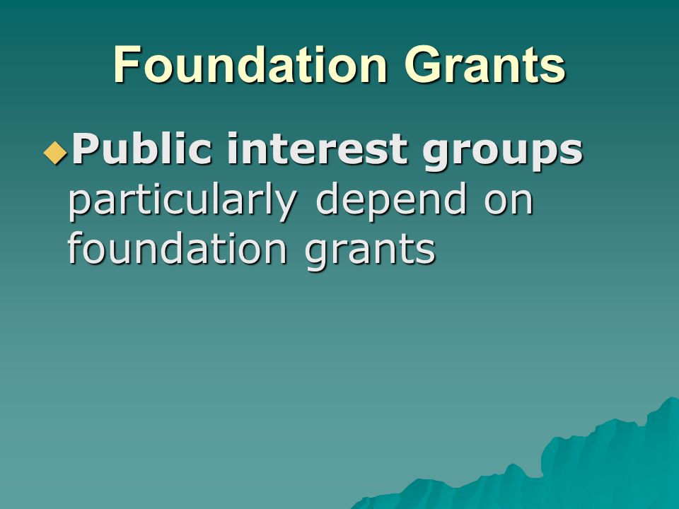 Foundation Grants  Public interest groups particularly depend on foundation grants