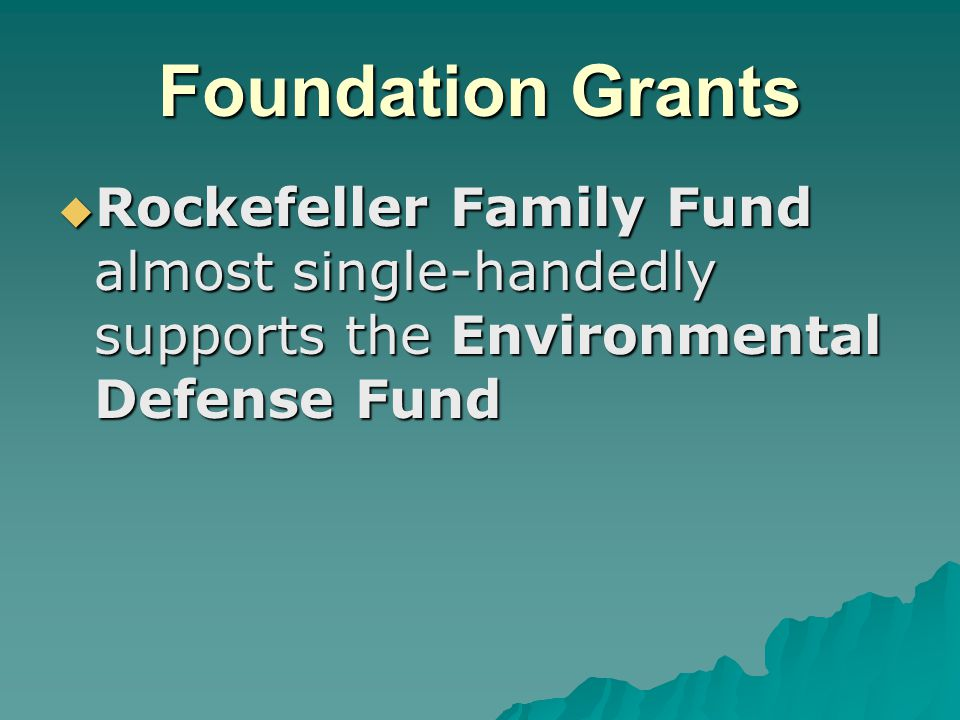 Foundation Grants  Rockefeller Family Fund almost single-handedly supports the Environmental Defense Fund