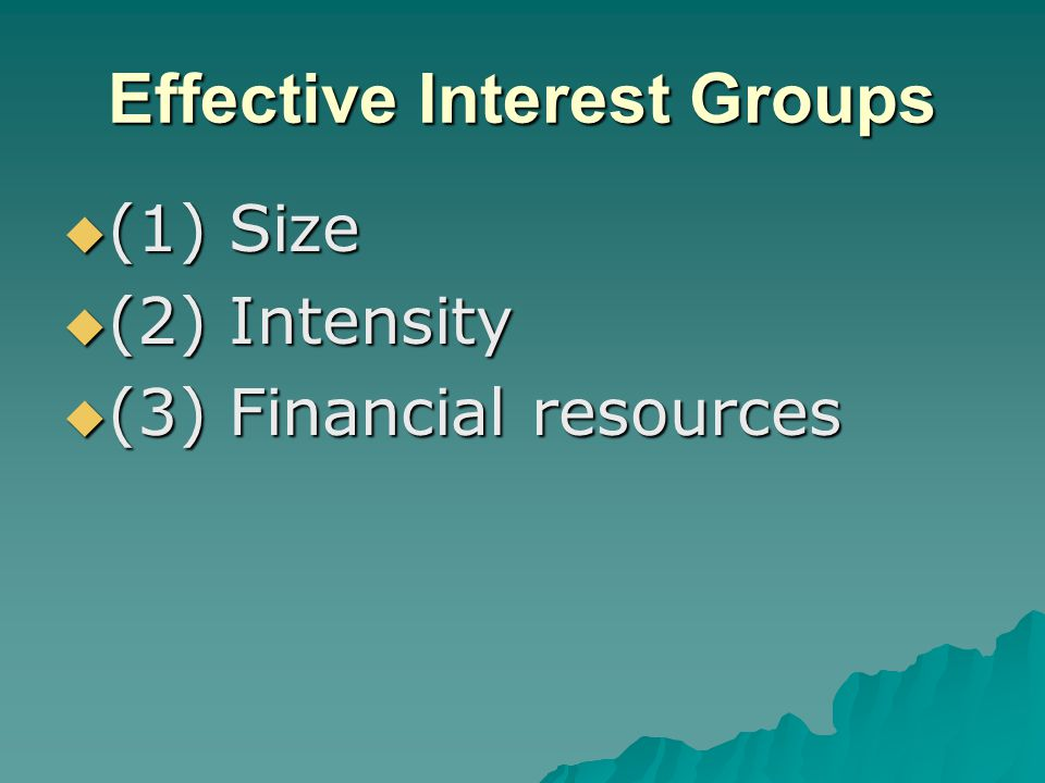 Effective Interest Groups  (1) Size  (2) Intensity  (3) Financial resources