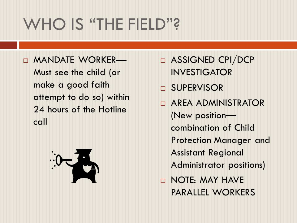 WHO IS THE FIELD  DCFS investigators are required to have a B.A.