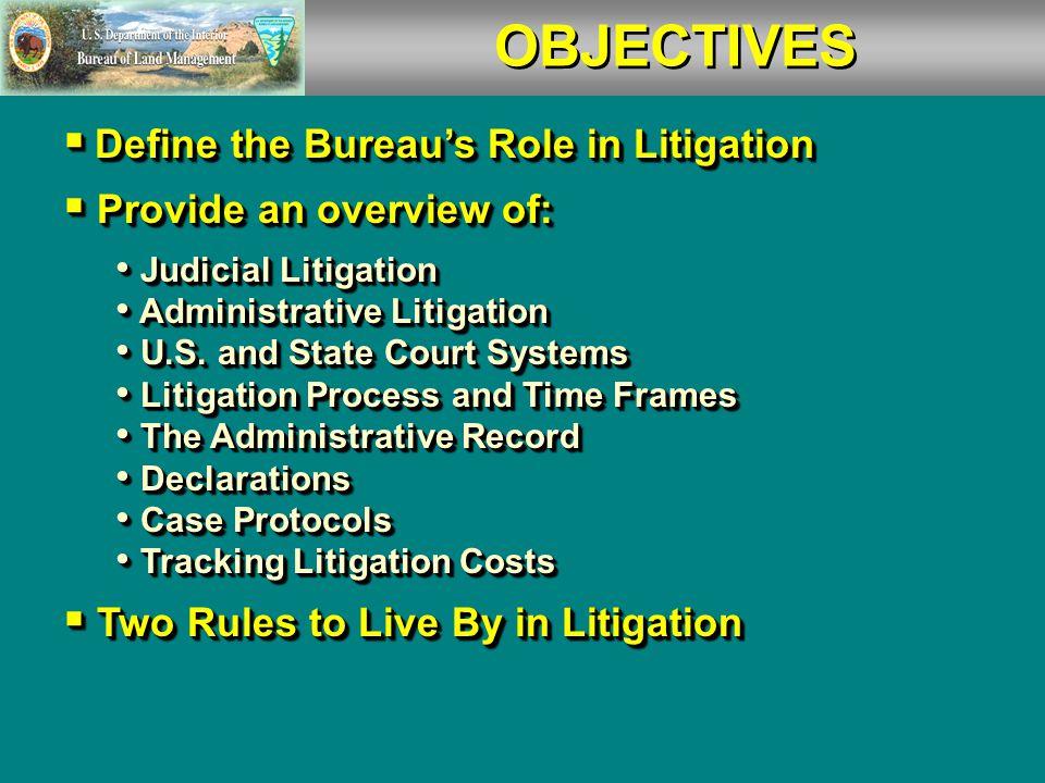  Define the Bureau's Role in Litigation  Provide an overview of: Judicial Litigation Judicial Litigation Administrative Litigation Administrative Litigation U.S.
