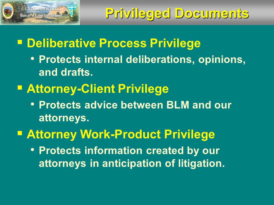 Information determined to be privileged or protected is routinely segregated within BLM case files: Privacy Act or Personally Identifiable Information (PII) Proprietary/Confidential Business Information Law Enforcement Information National Security Privileged Documents Protected Information
