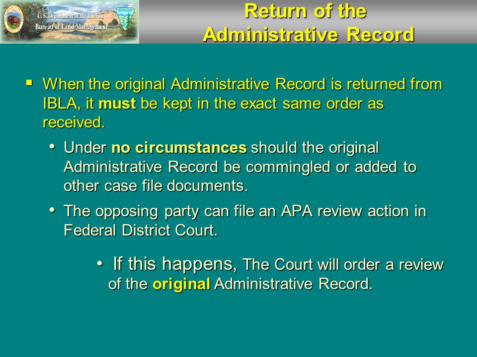 Pending Administrative Litigation  File maintenance during IBLA process: The originating office is responsible for the continued maintenance of the duplicate copy of the Administrative Record on hand.