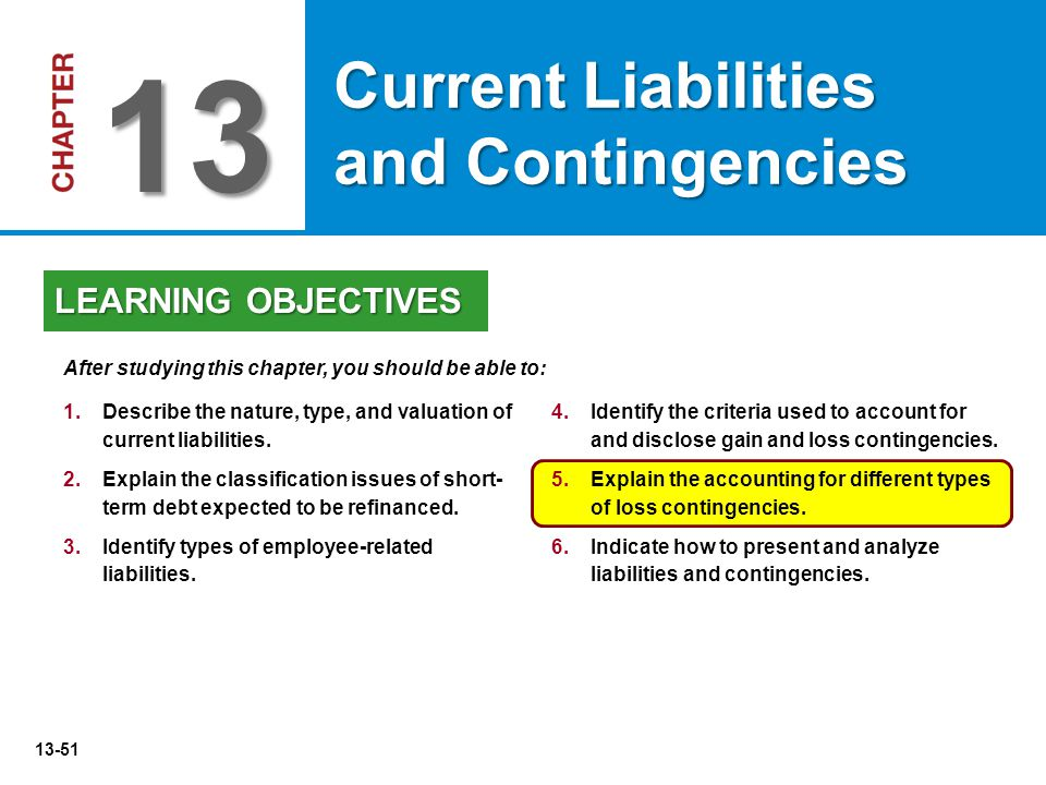 13-51 4.Identify the criteria used to account for and disclose gain and loss contingencies.