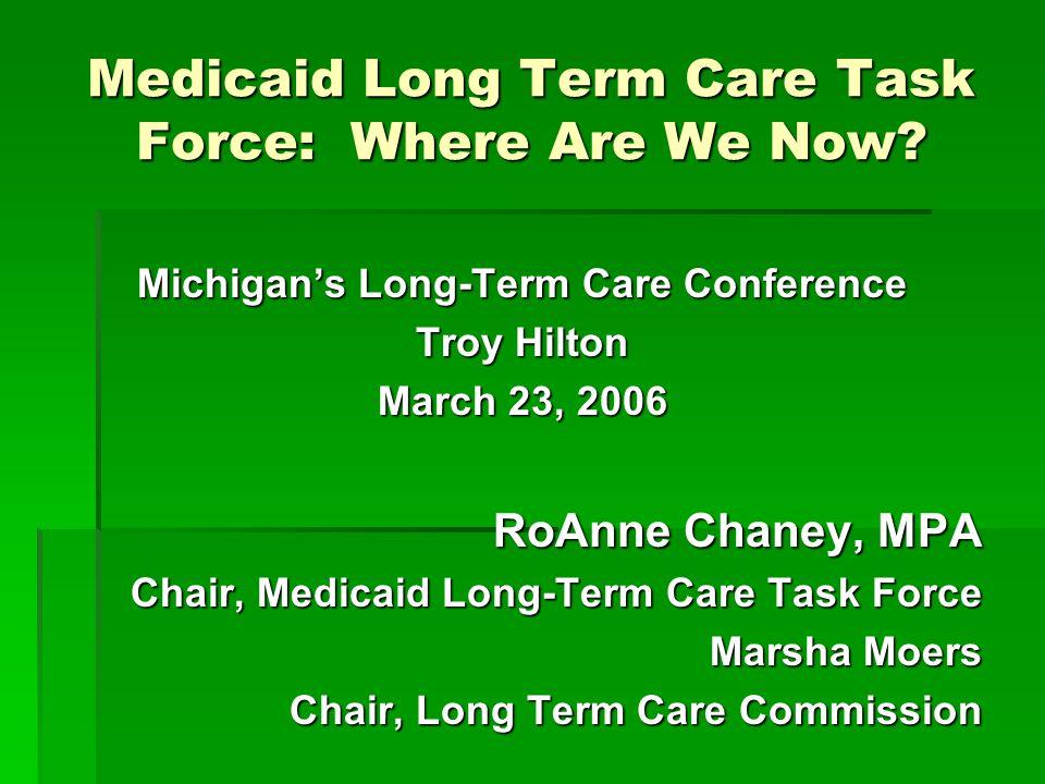 Medicaid Long Term Care Task Force http://www/ihcs.msu.edu/LTC/