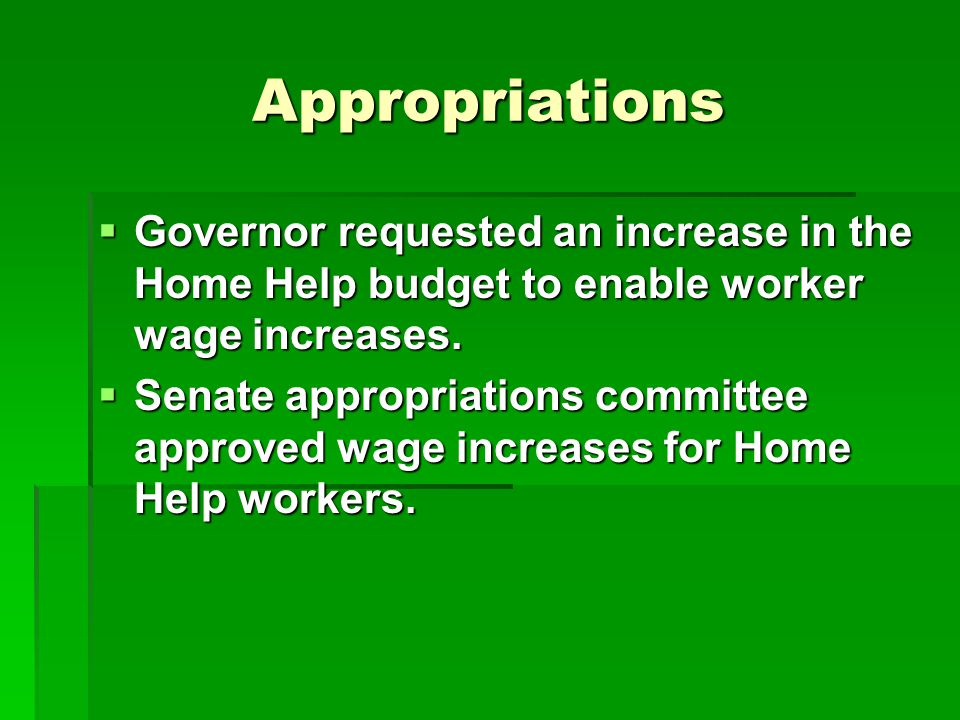 Appropriations  Governor requested an increase in the Home Help budget to enable worker wage increases.