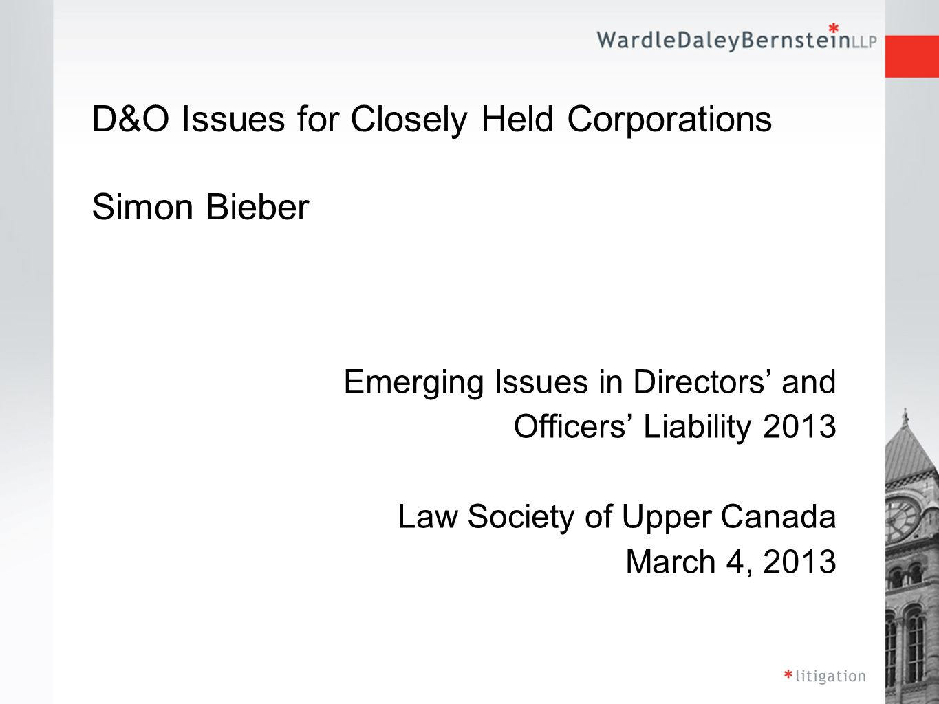 D&O Issues for Closely Held Corporations Simon Bieber Emerging Issues in Directors' and Officers' Liability 2013 Law Society of Upper Canada March 4, 2013