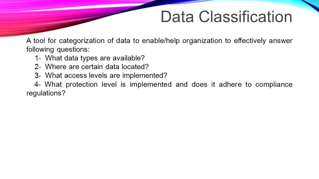 Data Classification s steps 1- Define what information you want to protect (specifically, not general data classification) 2- Discover where it's located (various tools/techniques, preferably automated, like DLP, rather than manual) 3- Secure the data where it's stored, and/or eliminate data where it shouldn't be (access controls, encryption) 4- Monitor data usage (various tools, including DLP, DAM, logs, SIEM) 5- Protect the data from exfiltration (DLP, USB control, email security, web gateways, etc.)