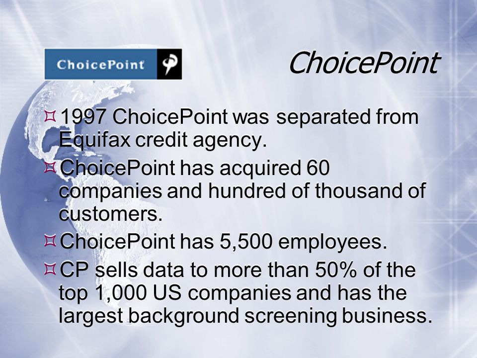 ChoicePoint  1997 ChoicePoint was separated from Equifax credit agency.